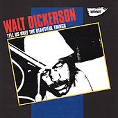 Play & Download Tell Us Only Beautiful Things by Walt Dickerson | Napster