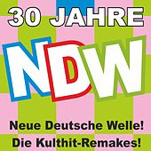 Play & Download 30 Jahre NDW! Neue Deutsche Welle! Die Kulthit-Remakes! by Various Artists | Napster