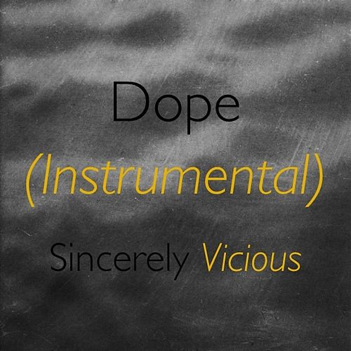 Play & Download Dope (Instrumental) by Sincerely Vicious | Napster