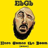 Play & Download Here Comes the Boom by EbGb | Napster
