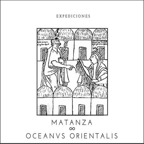 Expediciones: Matanza & Oceanvs Orientalis de Matanza