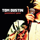 Dangerous Now by Tom Dustin