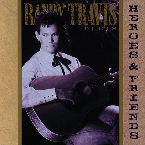 Play & Download Heroes And Friends by Randy Travis | Napster