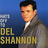 Hats off to Del Shannon by Del Shannon