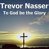 Play & Download To God Be the Glory by Trevor Nasser | Napster