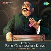 Ustad Bade Ghulam Ali Khan - Birthday Special by Ustad Bade Ghulam Ali Khan