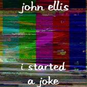 I Started a Joke by John Ellis
