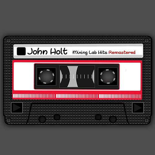 Play & Download Mixing Lab Hits (Remastered) by John Holt | Napster