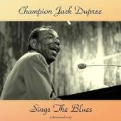 Champion Jack Dupree Sings the Blues (Remastered 2017) von Champion Jack Dupree