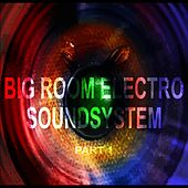 Big Room Electro Soundsystem Part 1 by Various Artists