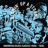 Blowin' Up a Storm! (Harmonica Blues Classics 1920S - 1940S) by Various Artists
