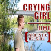 Crying Girl (Acoustic Version) by Timo