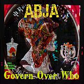 Govern over Who by Abja