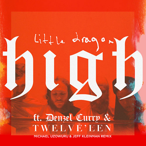 High (feat. Denzel Curry & Twelve'len) [Michael Uzowuru & Jeff Kleinman Remix] de Little Dragon