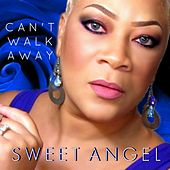 Can't Walk Away by Sweet Angel