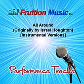 Play & Download All Around (Originally by Israel Houghton) [Instrumental Versions] by Fruition Music Inc. | Napster