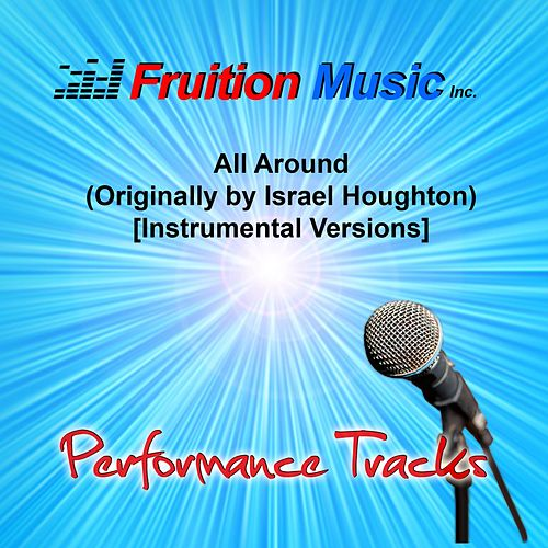All Around (Originally by Israel Houghton) [Instrumental Versions] by Fruition Music Inc.