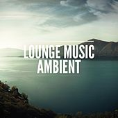 Lounge Music Ambient by Various Artists