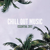 Chill Out Music Essential 2017 by Various Artists