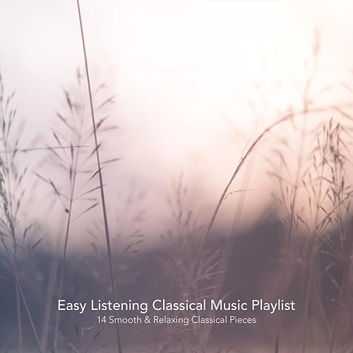 Easy Listening Classical Music Playlist: 14 Smooth and Relaxing Classical Pieces by Various Artists