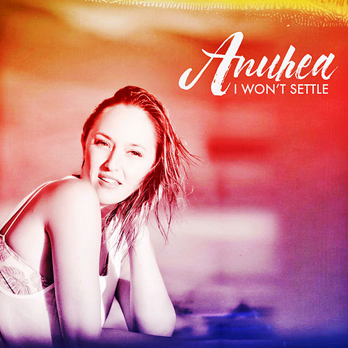 I Won't Settle by Anuhea