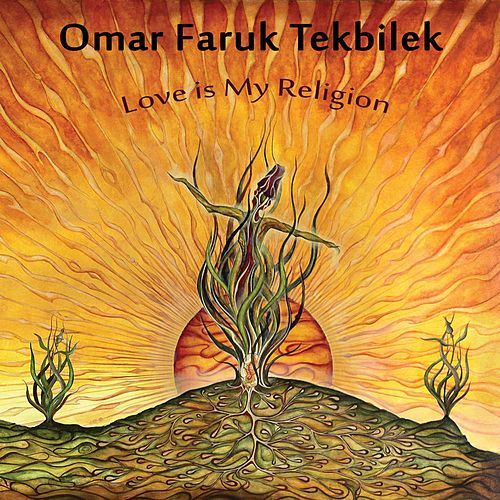 Love Is My Religion by Omar Faruk Tekbilek