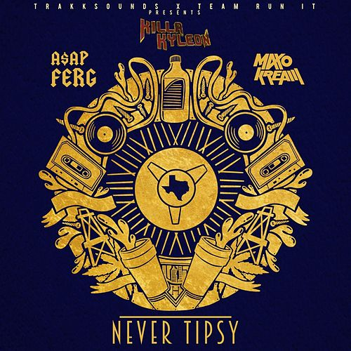 Never Tipsy (feat. A$AP Ferg & Maxo Kream) by Killa Kyleon