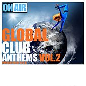 Global Club Anthems, Vol. 2 (Pres. By A.C.K.) by Various Artists
