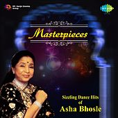 Play & Download Masterpieces - Sizzling Dance Hits by Asha Bhosle by Asha Bhosle | Napster