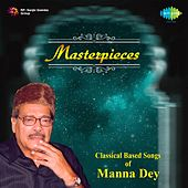 Masterpieces - Classical Based Songs of Manna Dey by Manna Dey
