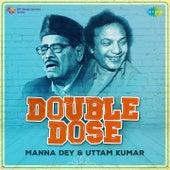 Double Dose - Manna Dey and Uttam Kumar by Manna Dey