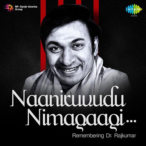 Naaniruvudu Nimagaagi - Remembering DR. Rajkumar by Dr.Rajkumar
