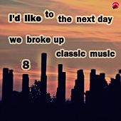 Play & Download I'd like to take the next day we broke up classical music 8 by Sad classic | Napster