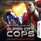 Super City Cops, Folge 03: Geheime Identitäten (Ungekürzt) von Keith R. A. DeCandido