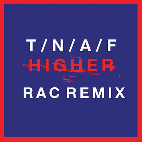 Higher (RAC Remix) by The Naked And Famous