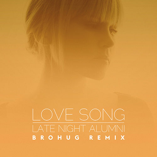 Love Song (Brohug Remix) by Late Night Alumni