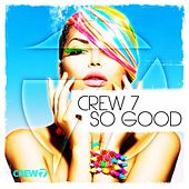 So Good by Crew 7