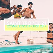 Saint Tropez 21: Cosmic Disco House 2017 by Various Artists