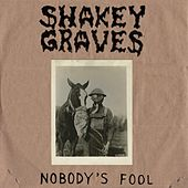 Nobody's Fool by Shakey Graves