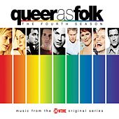 Queer as Folk - The Fourth Season (Music from the Showtime Original Series) by Various Artists