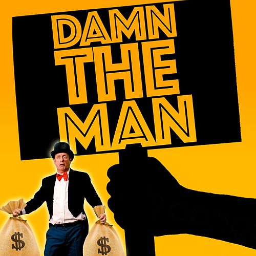 Damn the Man by Epiclloyd