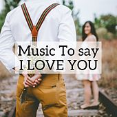 Music to say I love you by Various Artists
