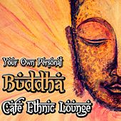 Your Own Personal Buddha Cafe Ethnic Lounge by Various Artists