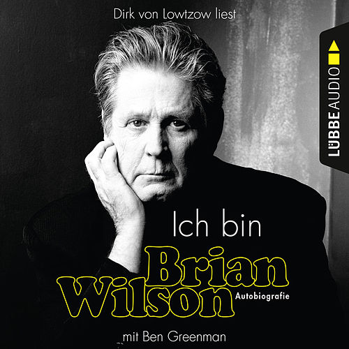Play & Download Ich bin Brian Wilson (Ungekürzt) by Brian Wilson | Napster