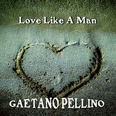 Play & Download Love Like a Man by Gaetano Pellino | Napster