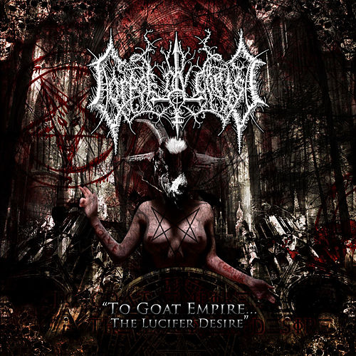 To Goat Empire...The Lucifer Desire by Corpse Ov Christ