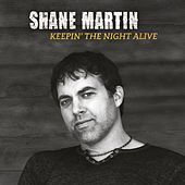 Keepin' the Night Alive by Shane Martin