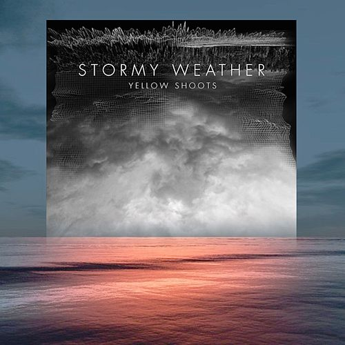 Stormy Weather EP by Yellow Shoots