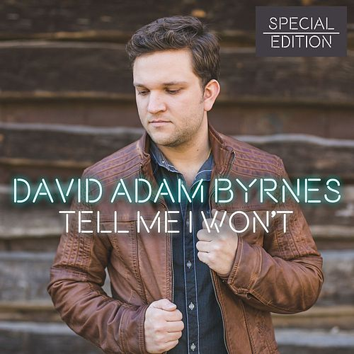 Play & Download Tell Me I Won't (Special Edition) by David Adam Byrnes | Napster