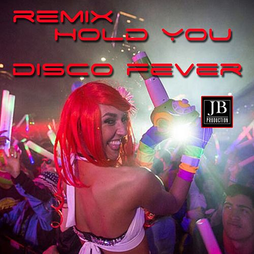 Hold You (Remix) by Disco Fever
